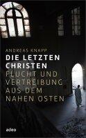 Die letzten Christen. Flucht und Vertreibung aus dem...