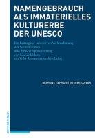 Namengebrauch als immaterielles Kulturerbe der UNESCO. Ein Beitrag zur subjektiven Wahrnehmung des Namenraumes und die Konzeptualisierung von Namenfeldern aus Sicht des onomastischen Laien