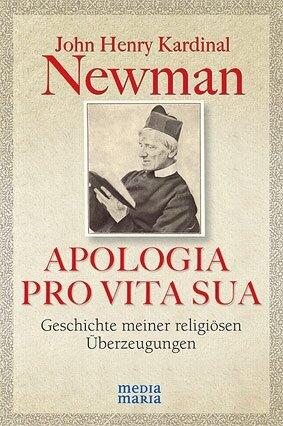 APOLOGIA PRO VITA SUA. Geschichte meiner religiösen Überzeugungen. Mit einem Beitrag von Joseph Kardinal Ratzinger