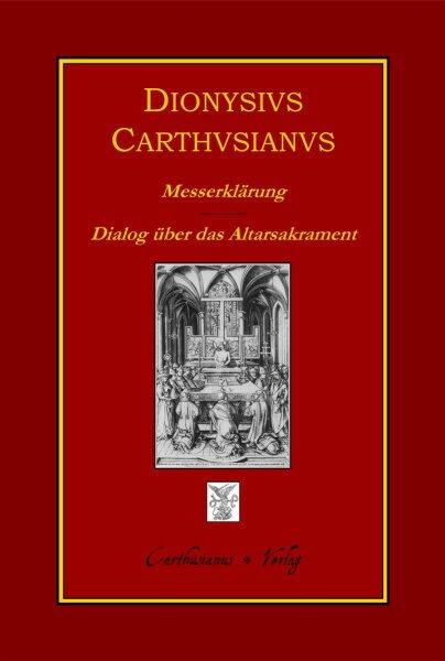 Dionysius Carthusianus, Messerklärung (Expositio Missae) - Dialog über das Altarsakrament und die Messfeier (De sacramento altaris et de celebratione Missae dialogus)