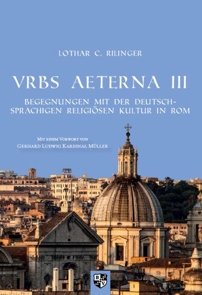 VRBS AETERNA III. Begegnungen mit der deutschsprachigen