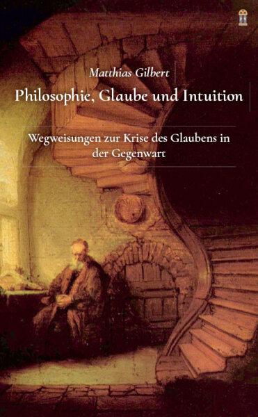 Philosophie, Glaube und Intuition