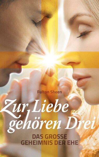 Zur Liebe gehören Drei - Das große Geheimnis der Ehe
