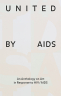 United by AIDS. An Anthology on Art in Response to HIV / AIDS
