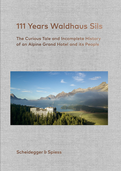 111 Years Waldhaus Sils. The Curious Tale and Incomplete...