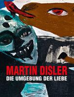 Martin Disler – Die Umgebung der Liebe
