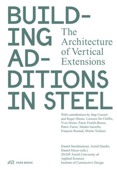 Building Additions in Steel. The Architecture of Vertical...