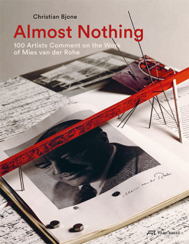 Almost Nothing. 100 Artists Comment on the Work of Mies...