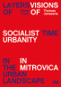 Layers of Time in the Urban Landscape. Visions of Socialist Urbanity in Mitrovica