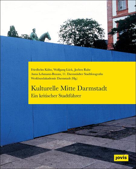 Kulturelle Mitte Darmstadt – ein kritischer Stadtführer