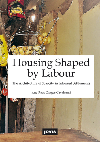 Housing Shaped by Labour. The Architecture of Scarcity in Informal Settlements