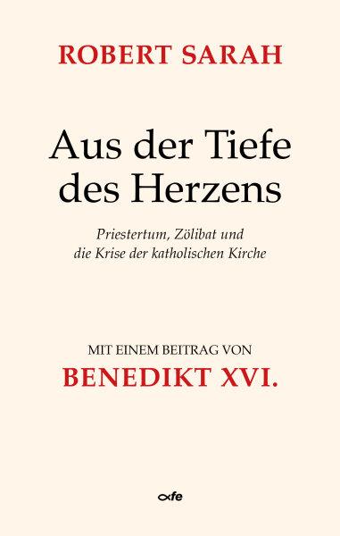 Aus der Tiefe des Herzens. Priestertum, Zölibat und die Krise der katholischen Kirche