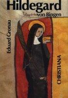 Hildegard von Bingen 1098-1179: prophetische Lehrerin der...