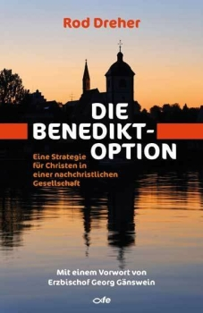 Die Benedikt-Option. Eine Strategie für Christen in...