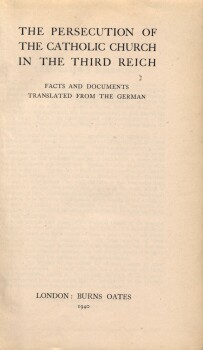 The persecution of the Catholic Church in the Third Reich: facts and documents, translated from the German