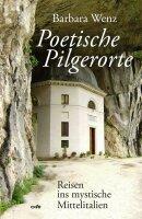 Poetische Pilgerorte. Reisen ins mystische Mittelitalien