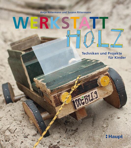 Werkstatt Holz. Techniken und Projekte für Kinder