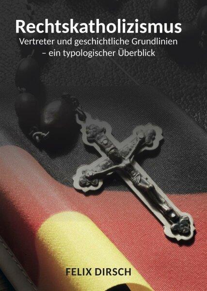 Rechtskatholizismus. Vertreter und geschichtliche Grundlinien – ein typologischer Überblick