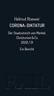 Corona-Diktatur. Der Staatsstreich von Merkel, Christunion & Co 2020/21