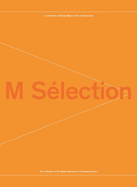 M Sélection. La collection du Musée Migros dart contemporain