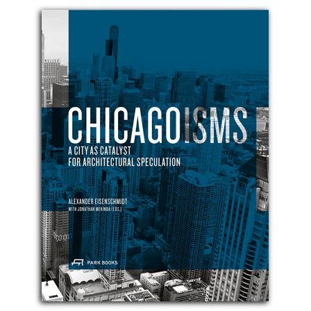 Chicagoisms. The City as Catalyst for Architectural Speculation