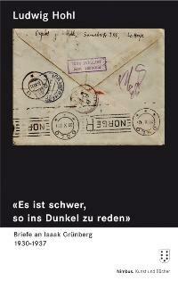 """""""Es ist schwer, so ins Dunkel zu reden"""". Briefe an Isaak Grünberg 1930-1937"""