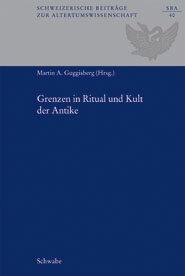 Grenzen in Ritual und Kult der Antike. Internationales Kolloquium, Basel, 5.-6. November 2009