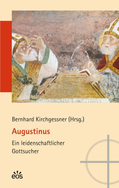 Augustinus - Ein leidenschaftlicher Gottsucher
