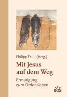 Mit Jesus auf dem Weg - Ermutigung zum Ordensleben