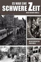 Es war eine schwere Zeit. 40 Geschichten vom Krieg