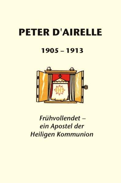 Peter D`Airelle. Frühvollendet - ein Apostel der heiligen Kommunion