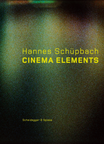 Hannes Schüpbach. Cinema Elements. Filme, Malerei und Performances 1989?2008