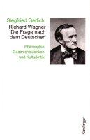Richard Wagner. Die Frage nach dem Deutschen. Philosophie, Geschichtsdenken und Kulturkritik